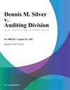 Dennis M Silver V Auditing Division