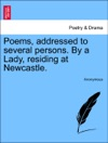Poems Addressed To Several Persons By A Lady Residing At Newcastle