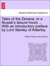 Tales Of The Zenana Or A Nuwabs Leisure Hours  With An Introductory Preface By Lord Stanley Of Alderley Vol I