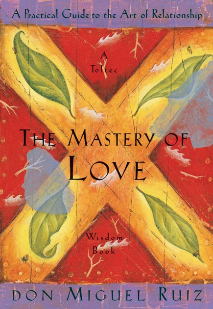 The Mastery Of Love By Don Miguel Ruiz On Apple Books