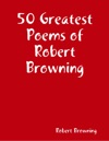 50 Greatest Poems Of Robert Browning