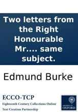 Two letters from the Right Honourable Mr. Burke, on the French Revolution: one to the translator of his Reflections on the revolution in France; the other to Captain W-, on the same subject.