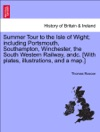 Summer Tour To The Isle Of Wight Including Portsmouth Southampton Winchester The South Western Railway Andc With Plates Illustrations And A Map