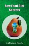 Raw Food Diet Secrets