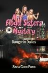 Danger In Dallas A Floyd Sisters Mystery