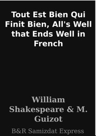 TOUT EST BIEN QUI FINIT BIEN, ALLS WELL THAT ENDS WELL IN FRENCH