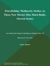 Post-Holiday Mediocrity Strikes As Three New Movies Miss Mark Badly (Screen Scene)