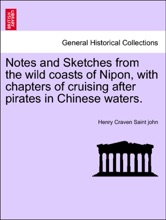 Notes And Sketches From The Wild Coasts Of Nipon, With Chapters Of Cruising After Pirates In Chinese Waters.