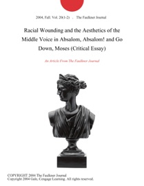 Racial Wounding And The Aesthetics Of The Middle Voice In Absalom Absalom And Go Down Moses Critical Essay