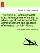 The works of Tobias Smollett, M.D. With memoirs of his life; to which is prefixed, A view of the commencement and progress of romance, by John Moore. Vol. III