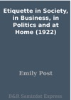 Etiquette In Society In Business In Politics And At Home 1922