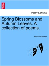 Spring Blossoms And Autumn Leaves. A Collection Of Poems.