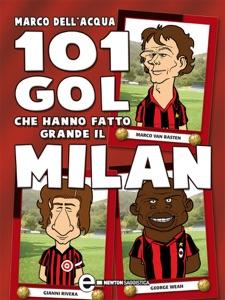 101 gol che hanno fatto grande il Milan da Marco Dell'Acqua