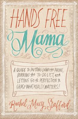 Hands Free Mama - Rachel Macy Stafford book
