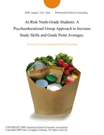 At Risk Ninth Grade Students A Psychoeducational Group Approach To Increase Study Skills And Grade Point Averages