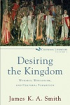Desiring The Kingdom Cultural Liturgies