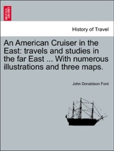 An American Cruiser in the East: travels and studies in the far East ... With numerous illustrations and three maps.