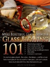 Glass Blowing 101 Make Beautiful Glass Artwork