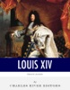 French Legends: The Life and Legacy of King Louis XIV