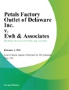 Petals Factory Outlet Of Delaware Inc V Ewh  Associates