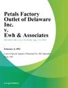 Petals Factory Outlet Of Delaware Inc V Ewh  Associates