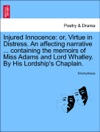 Injured Innocence Or Virtue In Distress An Affecting Narrative  Containing The Memoirs Of Miss Adams And Lord Whatley By His Lordships Chaplain