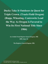 DUCKS TAKE IT OUTDOORS IN QUEST FOR TRIPLE CROWN (TRACK-FIELD OREGON) (RUPP, WHEATING, CENTROWITZ LEAD THE WAY AS OREGON IS FAVORED TO WIN ITS FIRST NATIONAL TITLE SINCE 1984)