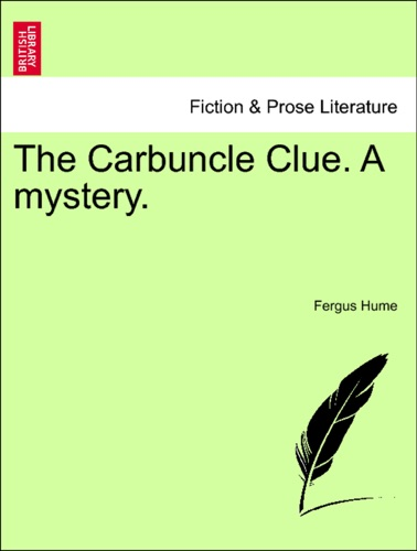 Fergus Hume - The Carbuncle Clue. A mystery.