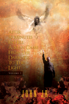 After 30 Minutes In Hell A Man Came From The Darkness To The Light - John Jr. book
