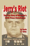 Jerrys Riot The True Story Of Montanas 1959 Prison Disturbance
