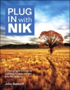 Plug In With Nik A Photographers Guide To Creating Dynamic Images With Nik Software
