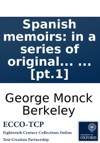 Spanish Memoirs In A Series Of Original Letters Containing The History Of Donna Isabella Della Villarea  Published By The Author Of Maria Or The Generous Rustic In Two Volumes  Pt1