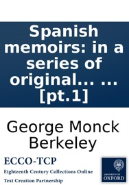 Spanish Memoirs In A Series Of Original Letters Containing The History Of Donna Isabella Della Villarea Published By The Author Of Maria Or The Generous Rustic In Two Volumes Pt 1