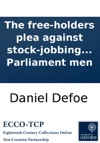 The Free-holders Plea Against Stock-jobbing Elections Of Parliament Men
