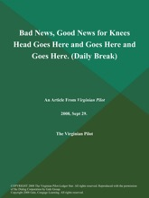 Bad News, Good News for Knees Head Goes Here and Goes Here and Goes Here (Daily Break)