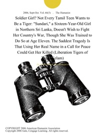 Soldier Girl Not Every Tamil Teen Wants To Be A Tiger Sundari A Sixteen Year Old Girl In Northern Sri Lanka Doesn T Wish To Fight Her Country S War Though She Was Trained To Do So At Age Eleven The Saddest Tragedy Is That Using Her Real Name In A Call For Peace Could Get Her Killed Liberation Tigers Of Tamil Eelam