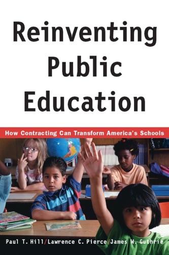 Paul Hill, Lawrence C. Pierce & James W. Guthrie - Reinventing Public Education