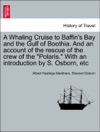 A Whaling Cruise To Baffins Bay And The Gulf Of Boothia And An Account Of The Rescue Of The Crew Of The Polaris With An Introduction By S Osborn Etc
