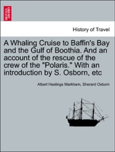 A Whaling Cruise to Baffin's Bay and the Gulf of Boothia. And an account of the rescue of the crew of the