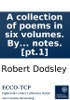 A Collection Of Poems In Six Volumes. By Several Hands: With Notes. [pt.1]