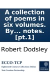 A Collection Of Poems In Six Volumes By Several Hands With Notes Pt1