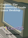 CentOS The Commercial Grade Linux Desktop
