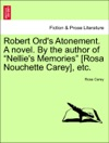 Robert Ords Atonement A Novel By The Author Of Nellies Memories Rosa Nouchette Carey Etc