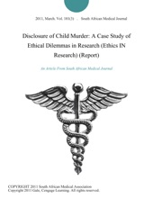Disclosure Of Child Murder: A Case Study Of Ethical Dilemmas In Research (Ethics IN Research) (Report)