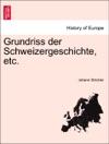 Grundriss Der Schweizergeschichte Etc