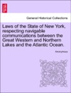 Laws Of The State Of New York Respecting Navigable Communications Between The Great Western And Northern Lakes And The Atlantic Ocean