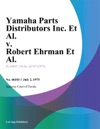 Yamaha Parts Distributors Inc Et Al V Robert Ehrman Et Al