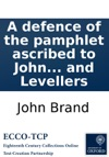 A Defence Of The Pamphlet Ascribed To John Reeves Esq And Entitled Thoughts On The English Government By The Rev J Brand AM Addressed To The Members Of The Loyal Associations Against Republicans And Levellers