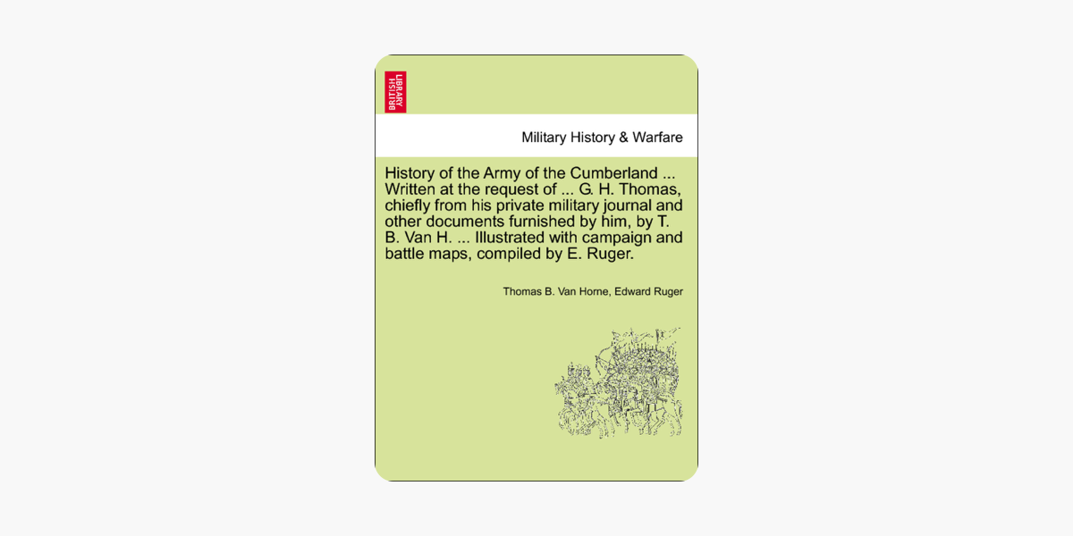 History of the Army of the Cumberland     Written at the request of     G   H  Thomas, chiefly from his private military journal and other documents