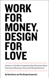 Work For Money Design For Love Answers To The Most Frequently Asked Questions About Starting And Running A Successful Design Business